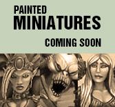 Painted Miniatures Coming Soon